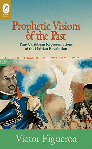 Prophetic Visions of the Past: Pan-Caribbean Representations of the Haitian Revolution